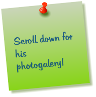 Scroll down for his photogalery!